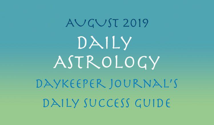 Daily Astrology, August 2019 - Daykeeper Daily Success Guide