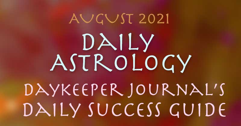 Daily Astrology, Daykeeper Daily Success Guide August 2021